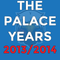 The Palace Years - 2013/2014