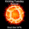 Shut The #%!^ - Kicking Tuesday Podcast