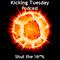 Shut The #%!^ - Kicking Tuesday Podcast