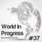 World In Progress #37