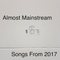 Almost Maintream: Songs From 2017