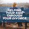 Helping Your Kids Through Your Divorce - Podcast 292