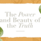 The Power and Beauty of the Truth