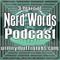 Nerd Words Episode 128