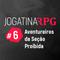 Jogatina RPG #6 - Aventureiros da Seção Proibida
