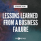 194: Lessons Learned From A Business Failure
