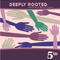 deeply rooted #5 - July 2017