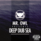 MR. OWL - 'DEEP DUB SEA' Mixtape
