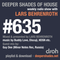 Deeper Shades Of House #635 w/ exclusive guest mix by GUY DEE