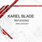 KAREL BLADE - REFLEXIONS ( APRIL 2K18 SET )
