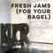 Fresh Jams (for your bagel) 11/9/17