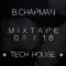 B.CHAPMAN - SEPTEMBER 2018 MIXTAPE [TECH HOUSE]