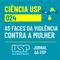 Ciência USP #24: As faces da violência contra a mulher