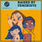 Raised By Feminists 16th May 2017