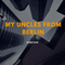 My Uncles From Berlin