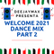 WELCOME 2021 DANCE MIX - PART 2