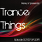 Trance Things Episode 007 (07-05-2015)
