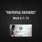 "MARKED Series- ""Faithful Fathers"" Mark 6:1-13"