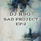 DJ RSG PREST: SAD PROJECT EP: 2