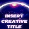INSERT CREATIVE TITLE
