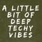 A Little Bit Of Deep Techy Vibes