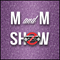 M and M Show - Week 13