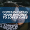 Communicating Your Divorce to Loved Ones- Podcast 289