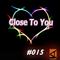 #015 Close To You