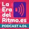 PODCAST LA ERA DEL RITMO 4.04