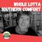 Whole Lotta Southern Comfort - 21 JUN 2021