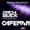 Shadow Sessions 06 with Cafeman