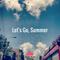 Let's Go, Summer
