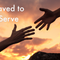 Saved to Serve
