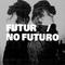 FUTUR / NO FUTURO #22 - SONG WITHOUT AN ENDING