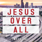 Jesus Over All - Week One