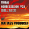 TRIBAL HOUSE SESSION NO. 25 FALL 2012 BY MATIASS PRODUCER