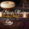 Deep House Friday Bar - February 2018 Session
