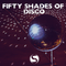 FIFTY SHADE OF DISCO
