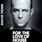 For The Love Of House 047 - Guest Dj David penn