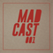 MADCAST 001