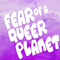 FEAR OF A QUEER PLANET 002: Disco Dollies I
