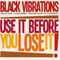 Black Vibrations - Use It Before You Lose It!