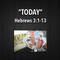 "CELEBRATE LIFE- ""Today"" Hebrews 3:1-13"
