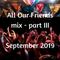 All Our Friends, 14 September 2019, Part III