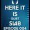 Here It Is Quiet SL4B Episode 004