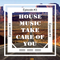 House Music Take Care Of You #3