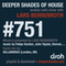 Deeper Shades Of House #751 w/ exclusive guest mix by GILLANDRAX
