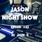 Jason night show #43