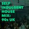 Self Indulgent House Mix: 90s UK
