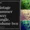 Vintage Summer Jazzy Jungle Volume Two